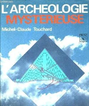 L'ARCHEOLOGIE MYSTERIEUSE - BIBLIOTHEQUE DE L'IRRATIONNEL ET: TOUCHARD MICHEL-CLAUDE