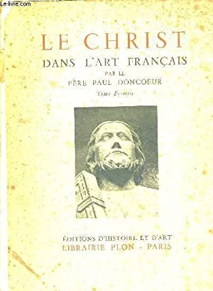 LE CHRIST DANS L'ART FRANCAIS - TOME 1ER - COLLECTION ARS ET HISTORIA: DONCOEUR PAUL - PERE