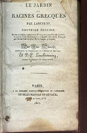 LE JARDIN DES RACINES GRECQUES / NOUVELLE EDITION.: LANCELOT