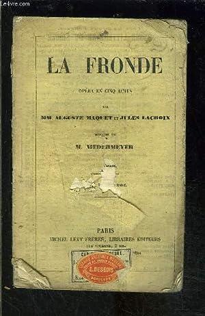 LA FRONDE- OPERA EN CINQ ACTES: MAQUET- LACROIX / NIEDERMEYER