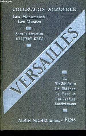 VERSAILLES - SA VIE SECULAIRE - LE CHATEAU - LE PARC ET LES JARDINS - LES TRIANONS: KEIM - LEON