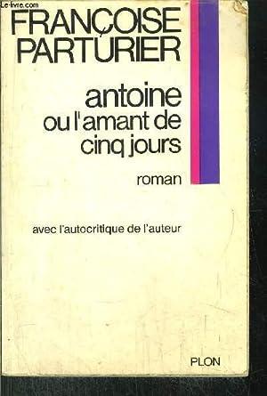ANTOINE OU L'AMANT DE CINQ JOURS: PARTURIER FRANCOISE