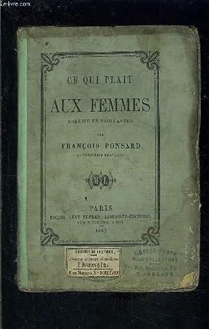CE QUI PLAIT AUX FEMMES- COMEDIE EN TROIS ACTES: PONSARD FRANCOIS