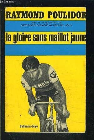 LA GLOIRE SANS MAILLOT JAUNE: POULIDOR RAYMOND- DIRAND-