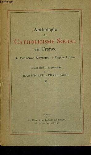 ANTHOLOGIE DU CATHOLICISME SOCIAL EN FRANCE - DE VILLENEUCE-BARGEMONT A EUGENE DUTHOIT: MEGRET JEAN...