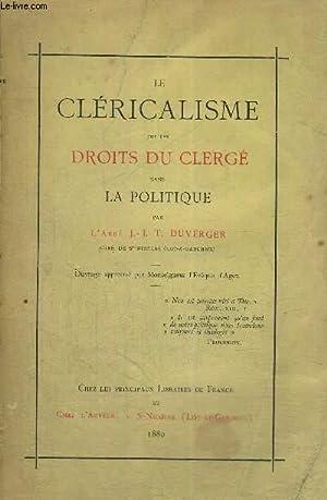 LE CLERICALISME OU LES DROITS DU CLERGE DANS LA POLITIQUE - OUVRAGE APPROUVE PAR MONSEIGNEUR L'...