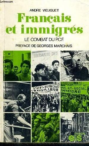 FRANCAIS ET IMMIGRES - LE COMBAT DU PCF: VIEUGUET ANDRE