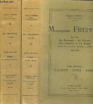MONSIEUR FREPPEL - SA VIE - SES OUVRAGES - SES OEUVRES - SON INFLUENCE ET SONT TEMPS - 2 VOLUMES - ...