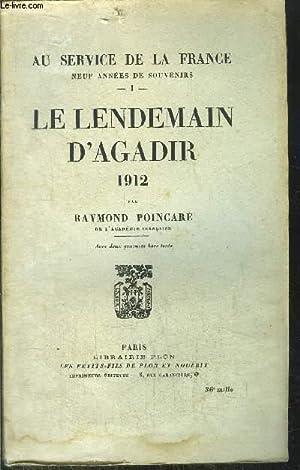 AU SERVICE DE LA FRANCE - TOME I - LE LENDEMAIN D'AGADIR 1912: POINCARE RAYMOND