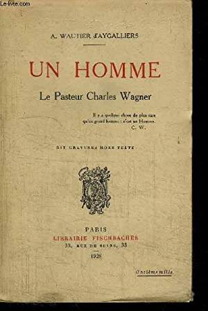 UN HOMME - LE PASTEUR CHARLES WAGNER: WAUTIER D'AYGALLIERS A.