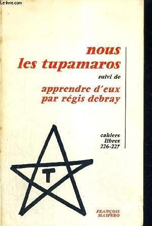 NOUS LES TUPAMAROS - SUIVI DE - APPRENDRE D'EUX: DEBRAY REGIS