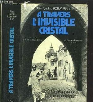 A TRAVERS L'INVISIBLE CRISTAL - CONFESSIONS D'UN: RZEWUSKI Alex-Ceslas O.P.
