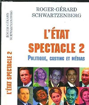 L'ETAT SPECTACLE 2 - POLITIQUE, CASTING ET MEDIAS: SCHWARTZENBERG ROGER-GERARD