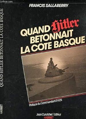 QUAND HITLER BETONNAIT LA COTE BASQUE -: SALLABERRY FRANCIS