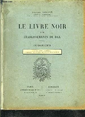 LE LIVRE NOIR ET LES ETABLISSEMENTS DE DAX - INTRODUCTION.: ABBADIE FRANCOIS