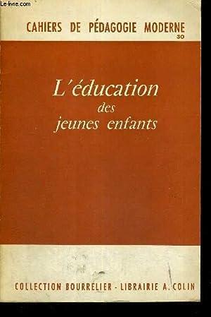 L'EDUCATION DES JEUNES ENFANTS - CAHIERS DE PEDAGOGIE MODERNE 30 - COLLECTION BOURRELIER: ...