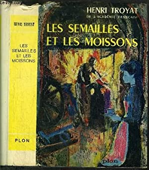 LES SEMAILLES ET LES MOISSONS - TOME I: TROYAT HENRI