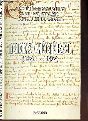 INDEX GENERAL (1841-1992) / SOCIETE DES SCIENCES LETTRES ET ARTS - DE PAU ET DU BEARN: ...