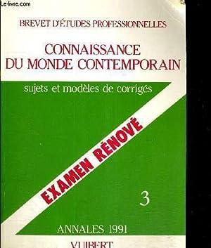CONNAISSANCE DU MONDE CONTEMPORAIN - SUJETS ET MODELES DE CORRIGE - EXAMEN RENOVE - ANNALES 1991 - ...
