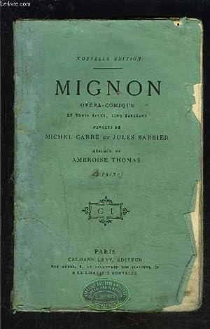 MIGNON- OPERA COMIQUE EN TROIS ACTES, CINQ TABLEAUX: BARBIER J.- CARRE M.- THOMAS A.