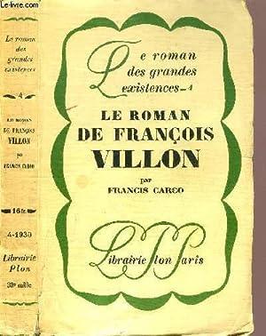 LE ROMAN DE FRANCOIS VILLON - COLLECTION LE ROMAN DES GRANDES EXISTENCES N°4: CARCO FRANCIS