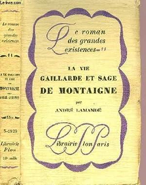 LA VIE GAILLARDE ET SAGE DE MONATIGNE - COLLECTION LE ROMAN DES GRANDES EXISTENCES N°11: ...