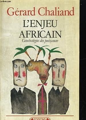 L'ENJEU AFRICAIN. GEOSTRATEGIES DES PUISSANCES: GERARD CHALIAND