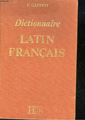 DICTIONNAIRE LATIN FRANCAIS: GAFFIOT F.