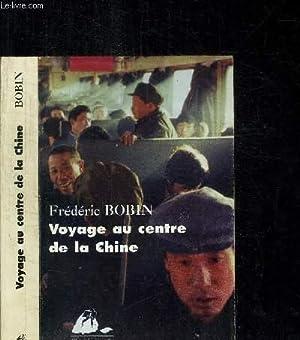 VOYAGE AU CENTRE DE LA CHINE: BOBIN FREDERIC