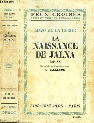 LA NAISSANCE DE JALNA - DE LA SERIE DE JALNA / DE LA COLLECTION FEUX CROISES: ROCHE MAZO DE LA