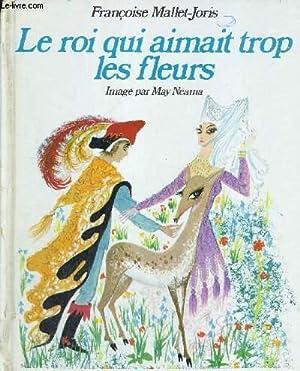 LE ROI QUI AIMAIT TROP LES FLEURS: MALLET-JORIS FRANCOISE