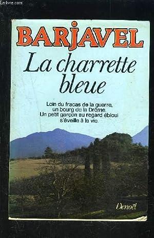 LA CHARETTE BLEUE: BARJAVEL RENE.