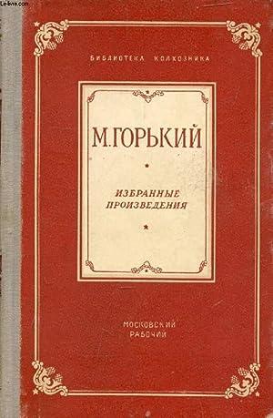 OUVRAGE EN RUSSE (IZBRANNYE PROIZVEDENIA) (VOIR PHOTO POUR DESCRIPTION DU TEXTE): GORKY MAXIM