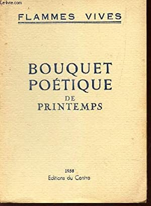 BOUQUET POETIQUE DE PRINTEMPS / FLAMMES VIVES: COLLECTIF / LADONNE HELENE