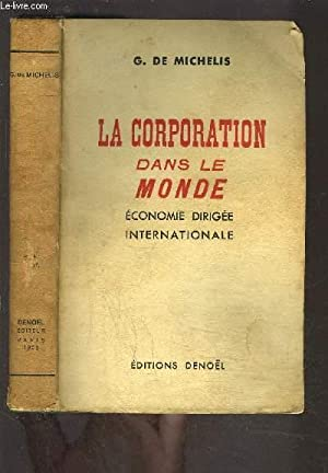 LA CORPORATION DANS LE MONDE- ECONOMIE DIRIGEE INTERNATIONALE: MICHELIS DE G.