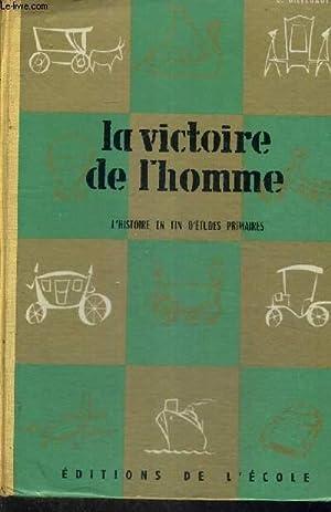 LA VICTOIRE DE L'HOMME - L'HISTOIRE EN FIN D'ETUDES PRIMAIRES: BILLEBAUT E