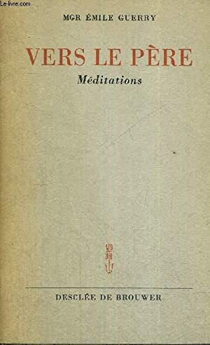 VERS LE PERE - MEDITATIONS - 13E EDITION - 57E MILLE: MGR GUERRY EMILE