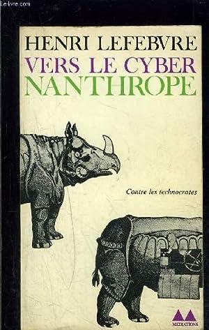 VERS LE CYBER NANTHROPE- CONTRE LES TECHNOCRATES: LEFEBVRE HENRI.