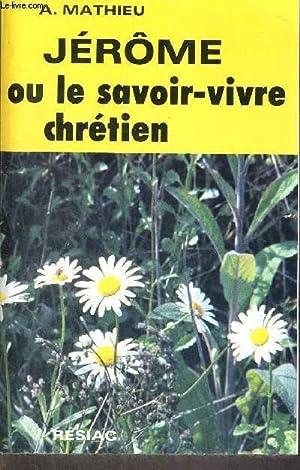 JEROME OU LE SAVOIR-VIVRE CHRETIEN: MATHIEU ALBERT