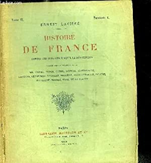 HISTOIRE DE FRANCE DEPUIS LES ORIGINES JUSQU'A LA REVOLUTION - TOME VI - FASCICULE 4 - LE ...