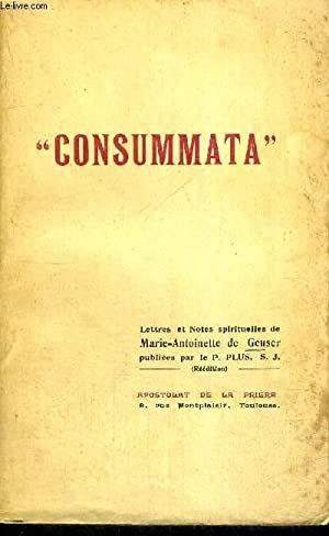 CONSUMMATA - LETTRES ET NOTES SPIRITUELLES: DE GEUSER MARIE-ANTOINETTE - PLUS P