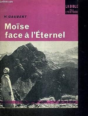 MOISE FACE A L'ETERNEL - LA BIBLE DANS L'HISTOIRE: GAUBERT H