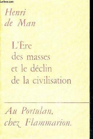 L'ERE DES MASSES ET LE DECLIN DE LA CIVILISATION: DE MAN HENRI