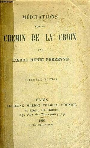 MEDITATIONS SUR LE CHEMIN DE LA CROIX - 15EME EDITION: ABBE PERREYVE HENRI