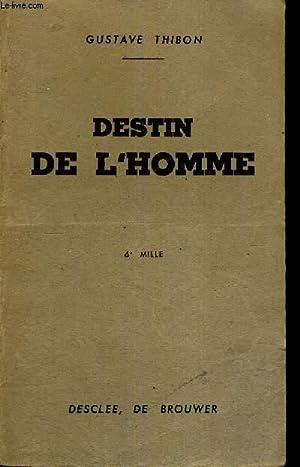 DESTIN DE L'HOMME - REFLEXIONS SUR LA SITUATION PRESENTE DE L'HOTE - 6E MILLE: THIBON ...