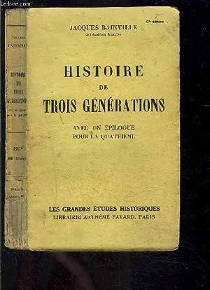 HISTOIRE DE TROIS GENERATIONS- AVEC UN EPILOGUE POUR LA QUATRIEME: BAINVILLE JACQUES