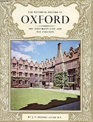 THE PICTORIAL HISTORY OF OXFORD, THE UNIVERSITY CITY AND THE COLLEGES: BROOKE J. P.