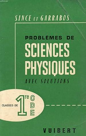 PROBLEMES DE SCIENCES PHYSIQUES AVEC SOLUTIONS, 1re C, D, E: SINCE L., GARRABOS L.