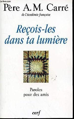 RECOIS-LES DANS TA LUMIERE - PAROLES POUR DES AMIS.: PERE CARRE A. M.