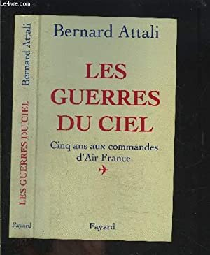 LES GUERRES DU CIEL- 5 ANS AUX COMMANDES D AIR FRANCE: ATTALI JACQUES.